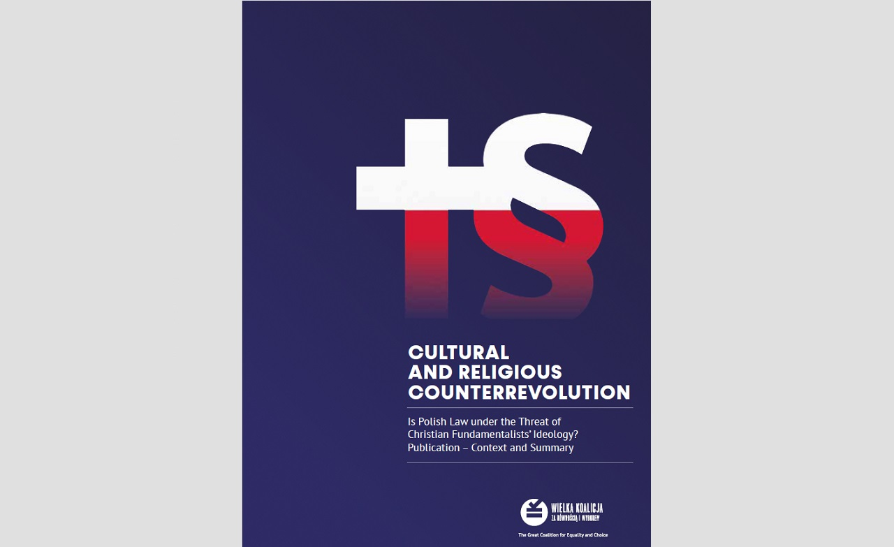 "Report ""Cultural and Religious Counterrevolution – Is Polish Law under the Threat of Christian Fundamentalists' Ideology?"""